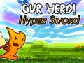 Hra Our Hero! Hyper Sword