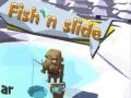 Oyunu Fish'N Slide